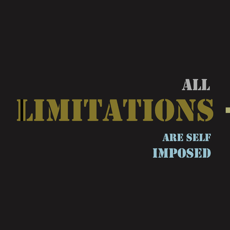 limitations: Inspirational motivational quote. All limitations are self imposed.