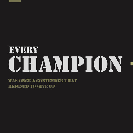 once: Every champion was once a contender that refused to give up.