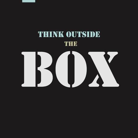 outside the box: Think outside the box.