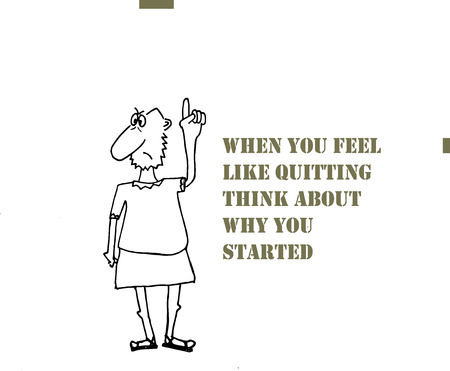 aspirational: When you feel like quitting think about why you started. Inspirational motivational quote. Illustration
