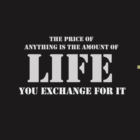 anything: The price of anything is the amount of life you exchange for it. Typographical poster template. lettering illustration.