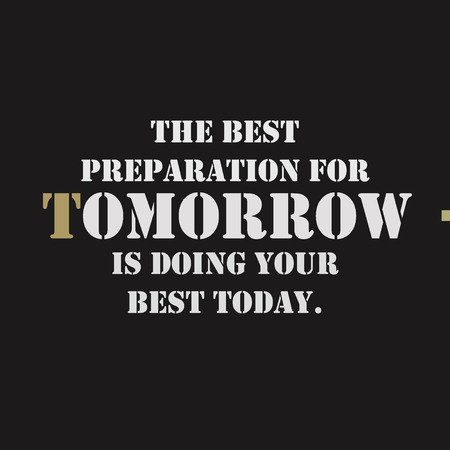 tomorrow: The best preparation for tomorrow is doing your best today. Typographical poster template. lettering illustration.