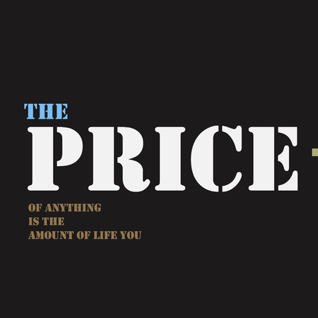 anything: The price of anything is the amount of life you exchange for it. Typographical poster template.
