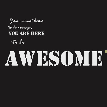 You are not here to be average. You are here to be awesome. Typographical poster template.