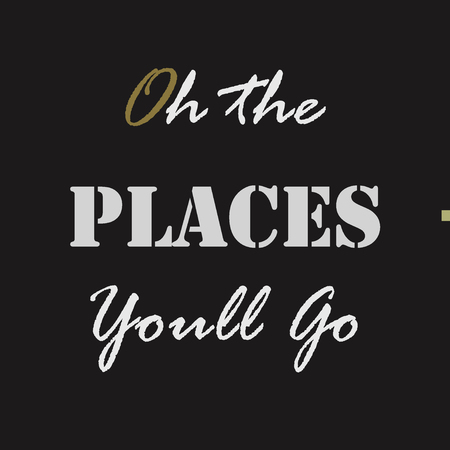 Oh the Places You'll Go. Typographical poster template.