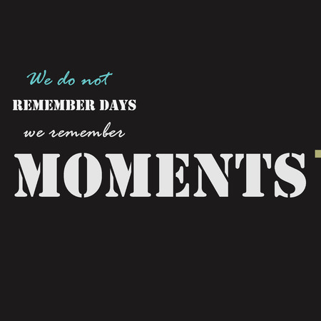 moments: We do not remember days, we remember moments. Typographical poster template.