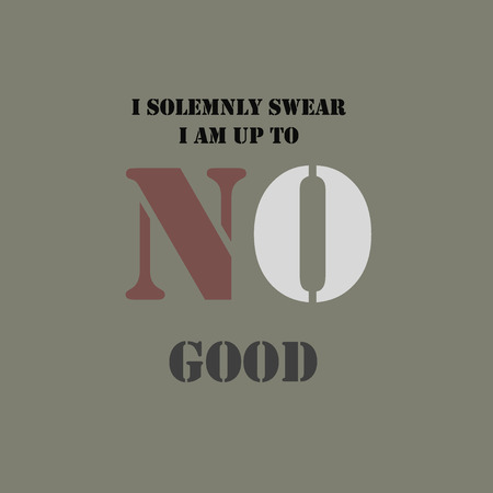 swear: I Solemnly Swear I Am Up to No Good. Typographical poster template.