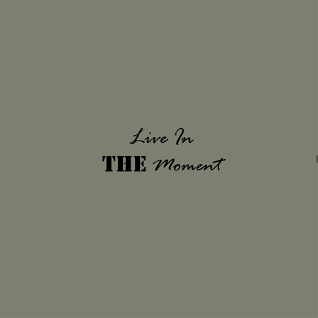 moment: ILive In the Moment, inspirational lettering typography. Motivational quote