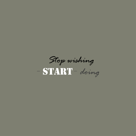 wishing: Stop wishing start doing, inspirational lettering typography. Motivational quote.