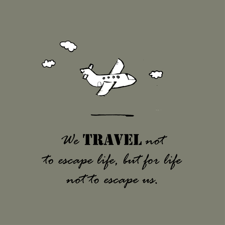 escape: We travel not to escape life, but for life not to escape us, inspirational lettering typography. Motivational quote.