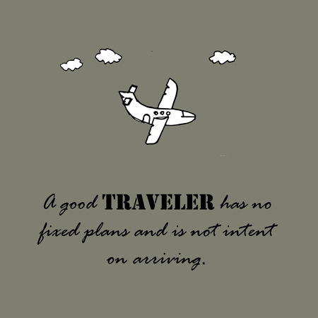 arriving: A good traveler has no fixed plans and is not intent on arriving text and  plane Illustration