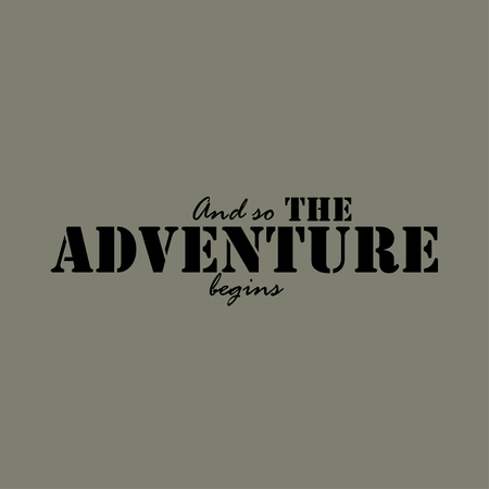 begins: Text And so the adventure begins. Inspirational lettering typography. Motivational quote.