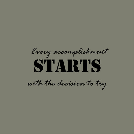 starts: Every accomplishment starts with the decision to try phrase. Inspirational quote lettering typography.