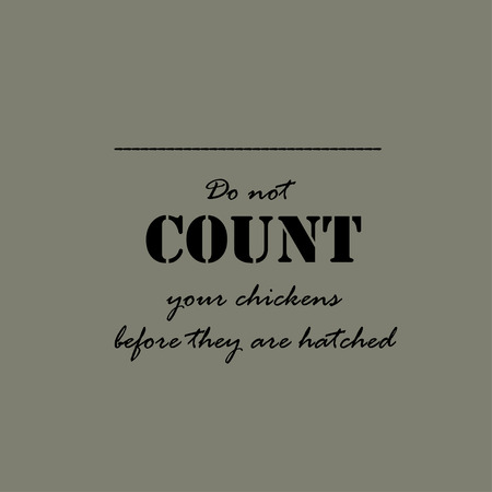 before: Do not count your chickens before they are hatched. Text lettering of an inspirational saying.