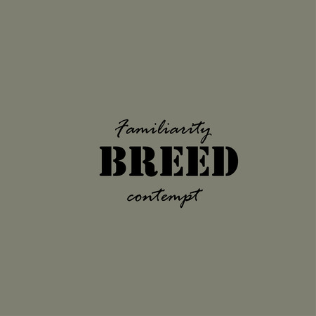 philosophic: Familiarity breed contempt. Text lettering of an inspirational saying.