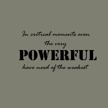 moments: In critical moments even the very powerful have need of the weakest. Illustration