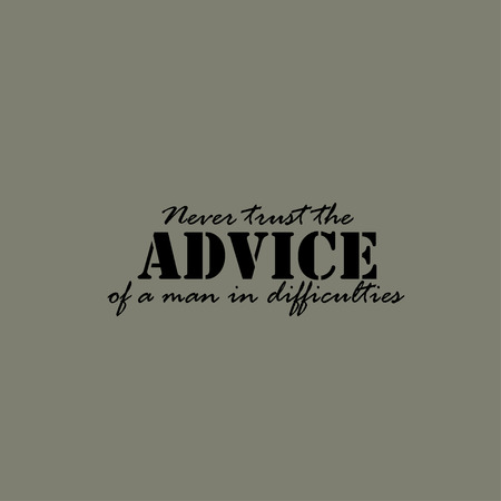difficulties: Never trust the advice of a man in difficulties. Text lettering of an inspirational saying. Quote Typographical Poster Template. Illustration