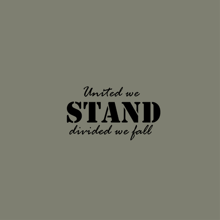 the divided: United we stand, divided we fall. Text lettering of an inspirational saying. Quote Typographical Poster Template.