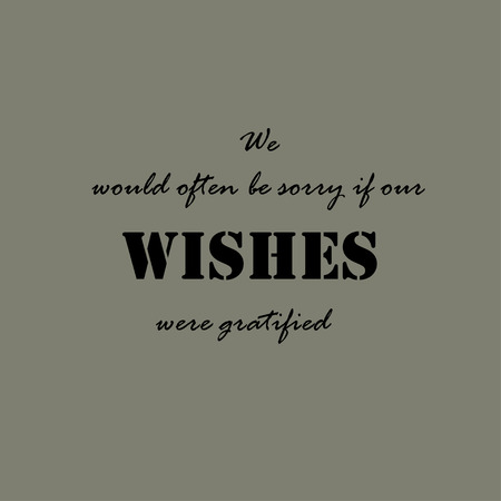 gratified: We would often be sorry if our wishes were gratified.