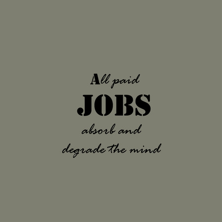 absorb: All paid jobs absorb and degrade the mind. Text lettering of an inspirational saying. Quote Typographical Poster Template.