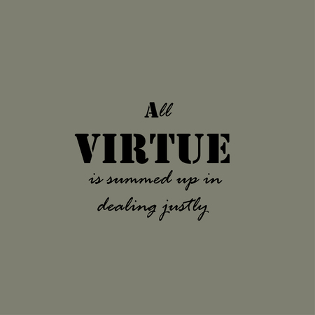 by virtue: All virtue is summed up in dealing justly. Text lettering of an inspirational saying. Quote Typographical Poster Template.