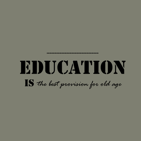 provision: Education is the best provision for old age. Text lettering of an inspirational saying. Quote Typographical Poster Template. Illustration