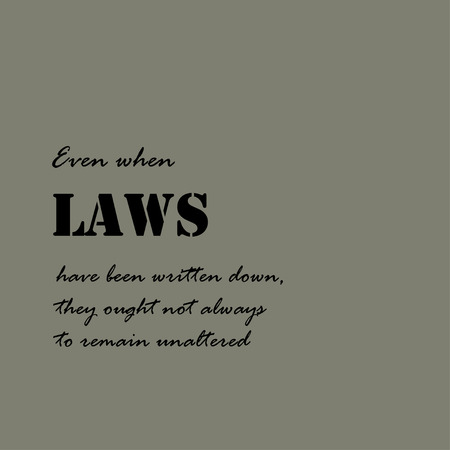 remain: Even when laws have been written down, they ought not always to remain unaltered.