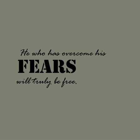 truly: He who has overcome his fears will truly be free. Text lettering of an inspirational saying. Quote Typographical Poster Template. Illustration