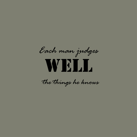 knows: Each man judges well the things he knows. Illustration