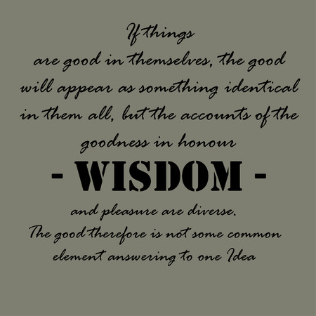 appear: If things are good in themselves, the good will appear as something identical in them all, but the accounts of the goodness in honour, wisdom, and pleasure are diverse. The good therefore is not some common element answering to one Idea