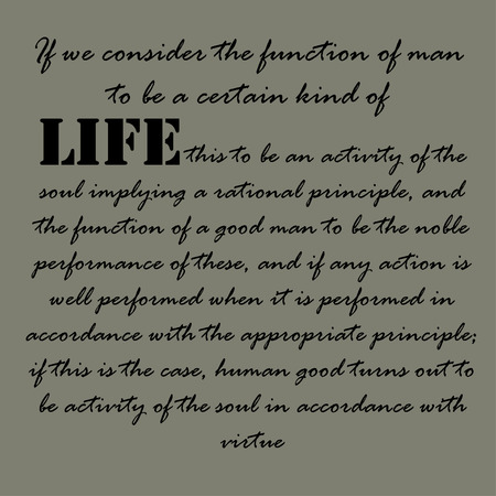 principle: If we consider the function of man to be a certain kind of life, and this to be an activity of the soul implying a rational principle, and the function of a good man ...