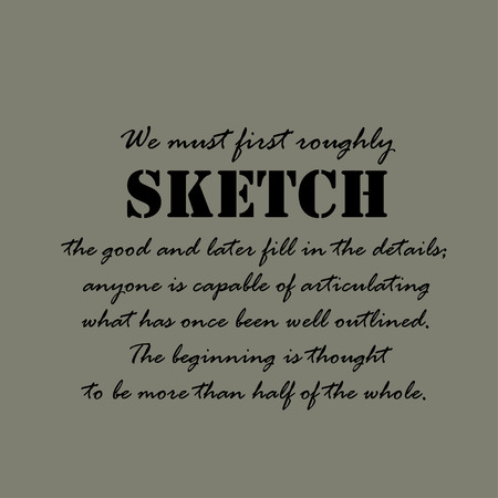 once: We must first roughly sketch the good and later fill in the details; anyone is capable of articulating what has once been well ...