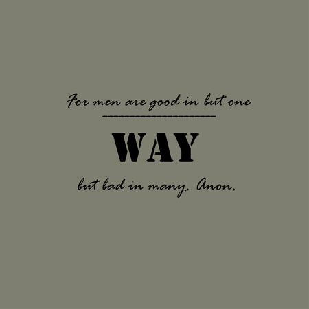 but: For men are good in but one way, but bad in many. Anon. Illustration