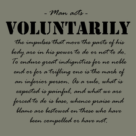 Man acts voluntarily, the impulses that move the parts of his body are in his power to do or not to do.