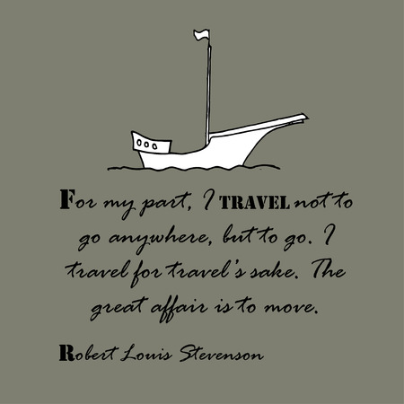 part of me: For my part, I travel not to go anywhere, but to go. I travel for travels sake. The great affair is to move.