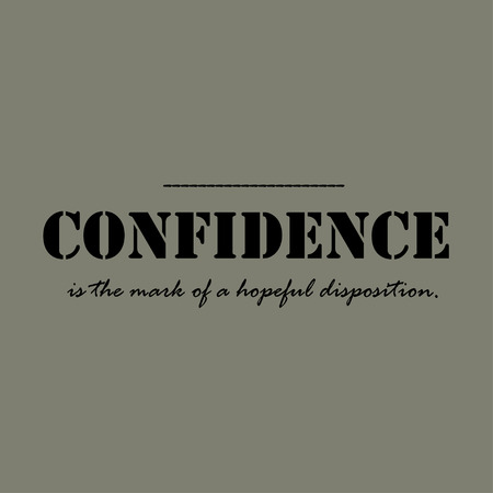 hopeful: Confidence is the mark of a hopeful disposition. Text lettering of an inspirational saying. Quote Typographical Poster Template.
