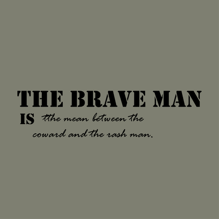brave: The brave man is the mean between the coward and the rash man. Quote Typographical Poster Template. Illustration