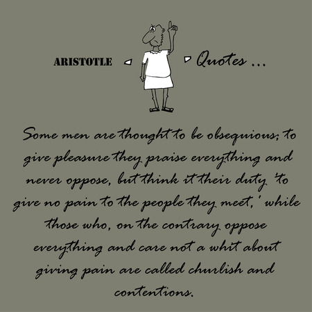 Some men are thought to be obsequious, to give pleasure they praise everything and never oppose...