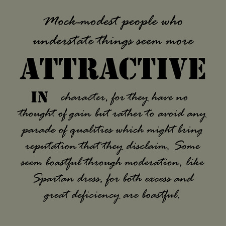 seem: Mock-modest people who understate things seem more attractive in character, for they have no thought of gain but rather to avoid any parade of qualities ...