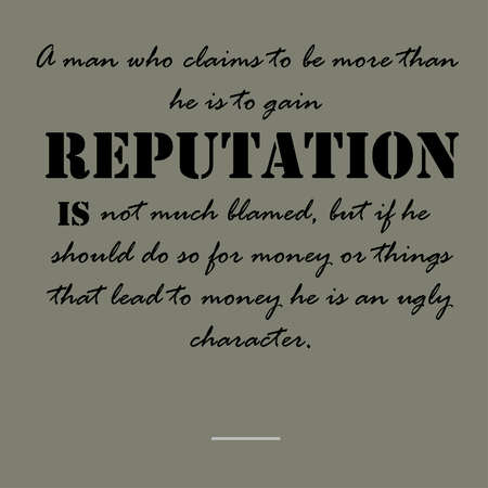 A man who claims to be more than he is to gain reputation is not much blamed,