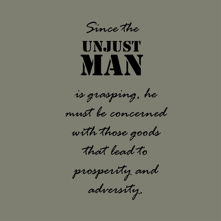unjust: Since the unjust man is grasping, he must be concerned with those goods that lead to prosperity and adversity. Stock Photo