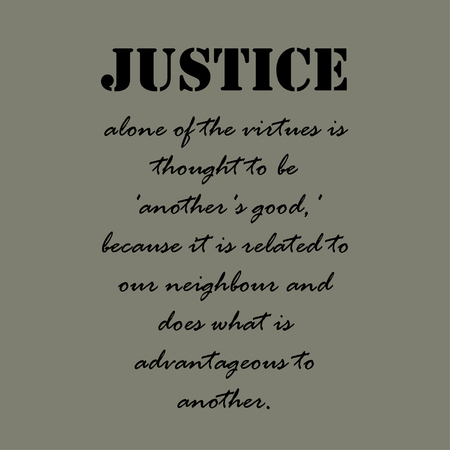 Justice alone of the virtues is thought to be 'another's good,' because it is related to our neighbour and does what is advantageous to another. Ilustração