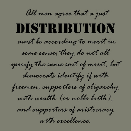 according: All men agree that a just distribution must be according to merit in some sense,  they do not all specify the same sort of merit, but democrats identify if with freemen...