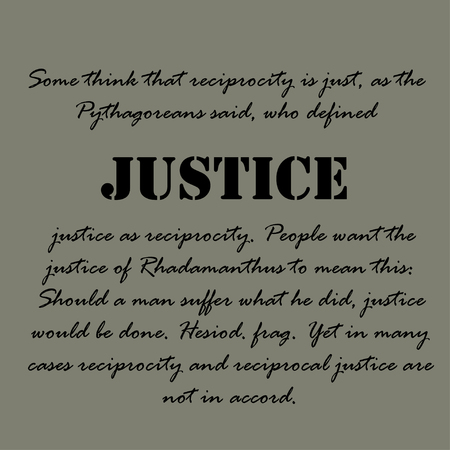 defined: Some think that reciprocity is just, as the Pythagoreans said, who defined justice as reciprocity. Illustration