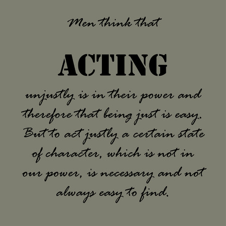 acting: Men think that acting unjustly is in their power and therefore that being just is easy.