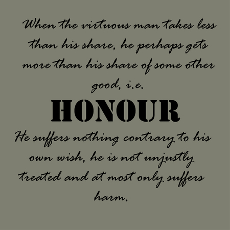 When the virtuous man takes less than his share, he perhaps gets more than his share of some other good, i.e. honour. Ilustração