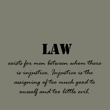 too much: Law exists for men between whom there is injustice. Injustice is the assigning of too much good to oneself and too little evil. Illustration
