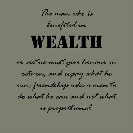 by virtue: The man who is benefited in wealth or virtue must give honour in return, and repay what he can, friendship asks a man to do what he can and not what is proportional. Aristotle Quotes. Illustration