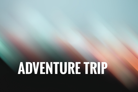 concept light motion with word ADVENTURE TRIP