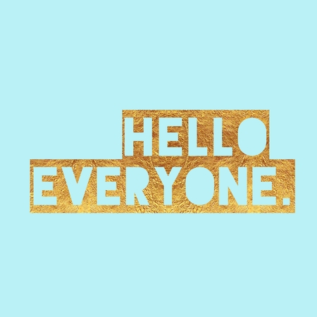 hello everyone golden text lettering for inspiring poster, t-shirt, bag, cups, card, sticker. Simple illustration sign.